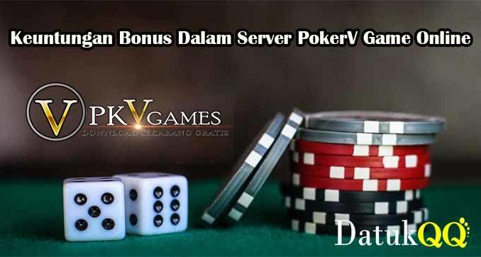 Keuntungan Bonus Dalam Server PokerV Game Online