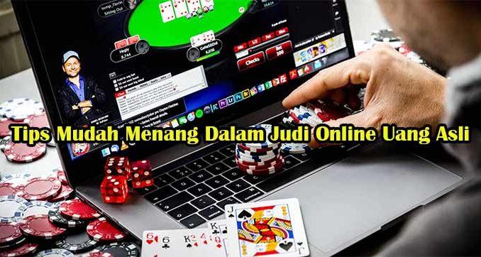 Tips Mudah Menang Dalam Judi Online Uang Asli