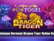 Keuntungan Bermain Dragon Tiger Online Resmi