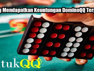 Peluang Mendapatkan Keuntungan DominoQQ Terpercaya